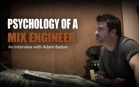 Psychology of a Mix Engineer - Adam Barber