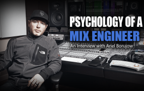 Psychology of a Mix Engineer - Ariel Borujow