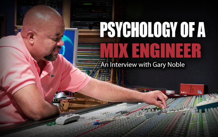 Psychology of a Mix Engineer: An Interview With Gary Noble