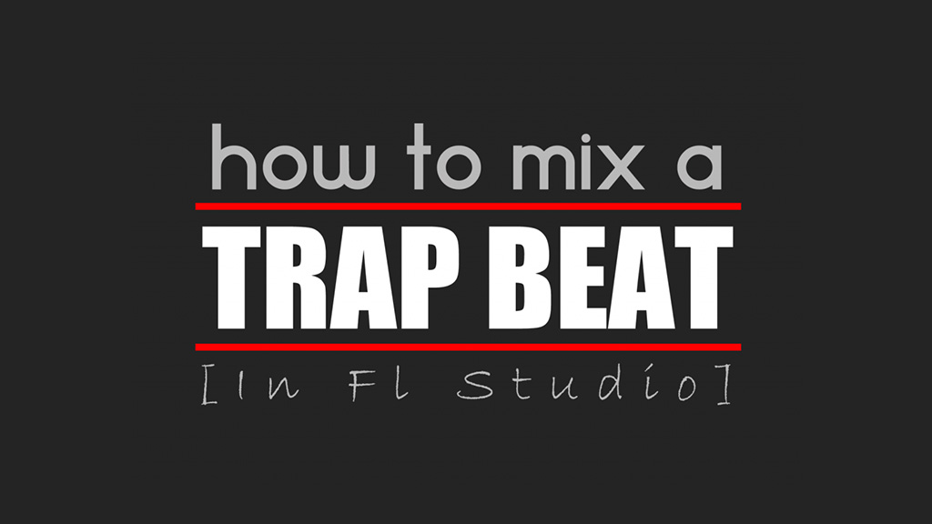 How to Mix a Trap Beat in FLStudio